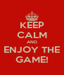KEEP CALM AND ENJOY THE GAME! - Personalised Poster A4 size