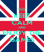 KEEP CALM AND ENJOY THE GAMES - Personalised Poster A4 size