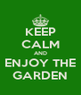 KEEP CALM AND ENJOY THE GARDEN - Personalised Poster A4 size