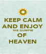 KEEP CALM AND ENJOY THE GLIMPSE OF  HEAVEN - Personalised Poster A4 size