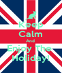 Keep Calm And  Enjoy The  Holiday! - Personalised Poster A4 size