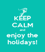 KEEP CALM and enjoy the holidays! - Personalised Poster A4 size