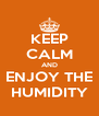 KEEP CALM AND ENJOY THE HUMIDITY - Personalised Poster A4 size