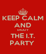 KEEP CALM AND ENJOY THE I.T. PARTY  - Personalised Poster A4 size