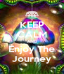 KEEP CALM AND Enjoy The Journey - Personalised Poster A4 size