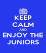 KEEP CALM AND ENJOY THE JUNIORS - Personalised Poster A4 size
