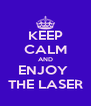 KEEP CALM AND ENJOY  THE LASER - Personalised Poster A4 size