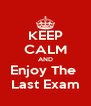 KEEP CALM AND Enjoy The  Last Exam - Personalised Poster A4 size