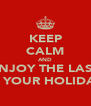 KEEP CALM AND ENJOY THE LAST OF YOUR HOLIDAYS - Personalised Poster A4 size