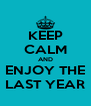 KEEP CALM AND ENJOY THE LAST YEAR - Personalised Poster A4 size