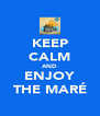 KEEP CALM AND ENJOY THE MARÉ - Personalised Poster A4 size