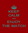 KEEP CALM AND ENJOY THE MATCH - Personalised Poster A4 size