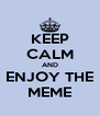 KEEP CALM AND ENJOY THE MEME - Personalised Poster A4 size