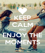 KEEP CALM AND ENJOY THE MOMENTS - Personalised Poster A4 size