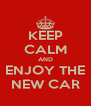 KEEP CALM AND ENJOY THE NEW CAR - Personalised Poster A4 size