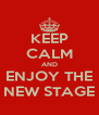 KEEP CALM AND ENJOY THE NEW STAGE - Personalised Poster A4 size