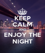KEEP CALM AND ENJOY THE NIGHT - Personalised Poster A4 size