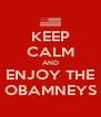 KEEP CALM AND ENJOY THE OBAMNEYS - Personalised Poster A4 size