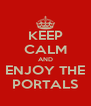 KEEP CALM AND ENJOY THE PORTALS - Personalised Poster A4 size