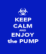 KEEP CALM AND ENJOY the PUMP - Personalised Poster A4 size