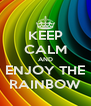 KEEP CALM AND ENJOY THE RAINBOW - Personalised Poster A4 size