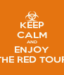 KEEP CALM AND ENJOY THE RED TOUR - Personalised Poster A4 size