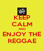 KEEP CALM AND ENJOY THE REGGAE - Personalised Poster A4 size