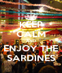 KEEP CALM AND ENJOY THE SARDINES - Personalised Poster A4 size