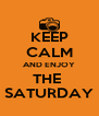 KEEP CALM AND ENJOY THE  SATURDAY - Personalised Poster A4 size