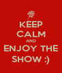 KEEP CALM AND ENJOY THE SHOW :) - Personalised Poster A4 size
