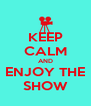 KEEP CALM AND ENJOY THE SHOW - Personalised Poster A4 size