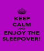 KEEP CALM AND ENJOY THE SLEEPOVER! - Personalised Poster A4 size