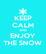 KEEP CALM AND ENJOY THE SNOW - Personalised Poster A4 size