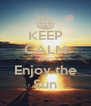 KEEP CALM AND Enjoy the Sun - Personalised Poster A4 size