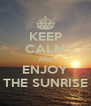 KEEP CALM AND ENJOY THE SUNRISE - Personalised Poster A4 size