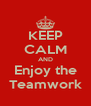 KEEP CALM AND Enjoy the Teamwork - Personalised Poster A4 size