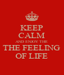 KEEP CALM AND ENJOY THE THE FEELING OF LIFE - Personalised Poster A4 size