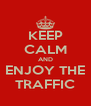 KEEP CALM AND ENJOY THE TRAFFIC - Personalised Poster A4 size