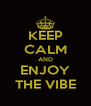 KEEP CALM AND ENJOY THE VIBE - Personalised Poster A4 size