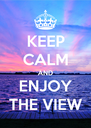 KEEP CALM AND ENJOY THE VIEW - Personalised Poster A4 size
