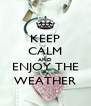 KEEP CALM AND ENJOY THE WEATHER - Personalised Poster A4 size