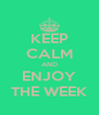 KEEP CALM AND ENJOY THE WEEK - Personalised Poster A4 size