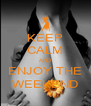 KEEP CALM AND ENJOY THE WEEKEND - Personalised Poster A4 size