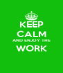 KEEP CALM AND ENJOY THE WORK  - Personalised Poster A4 size