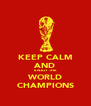 KEEP CALM AND ENJOY THE WORLD CHAMPIONS - Personalised Poster A4 size