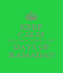 KEEP CALM AND ENJOY THESE LAST DAYS OF  RAMADAN - Personalised Poster A4 size