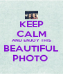 KEEP CALM AND ENJOY THIS BEAUTIFUL PHOTO  - Personalised Poster A4 size