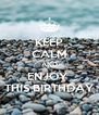 KEEP CALM AND ENJOY  THIS BIRTHDAY - Personalised Poster A4 size
