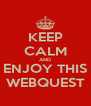 KEEP CALM AND ENJOY THIS WEBQUEST - Personalised Poster A4 size