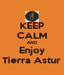 KEEP CALM AND Enjoy Tierra Astur - Personalised Poster A4 size